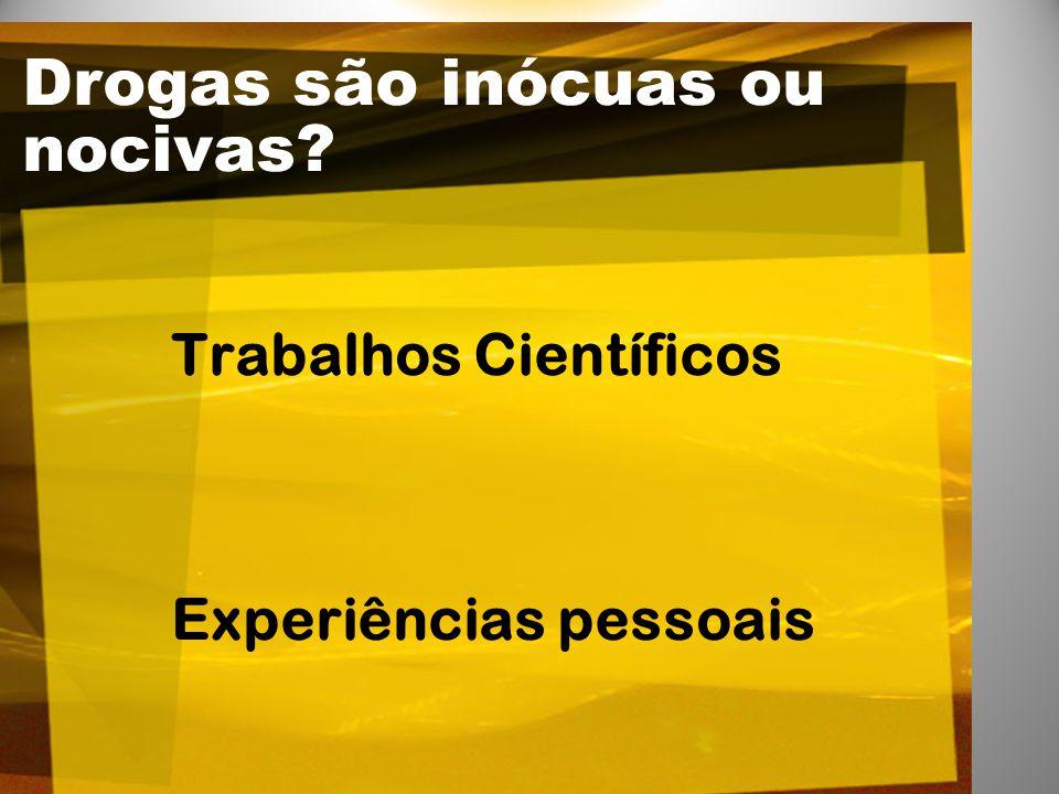 Trabalhos Científicos Experiências pessoais Drogas são inócuas ou nocivas?