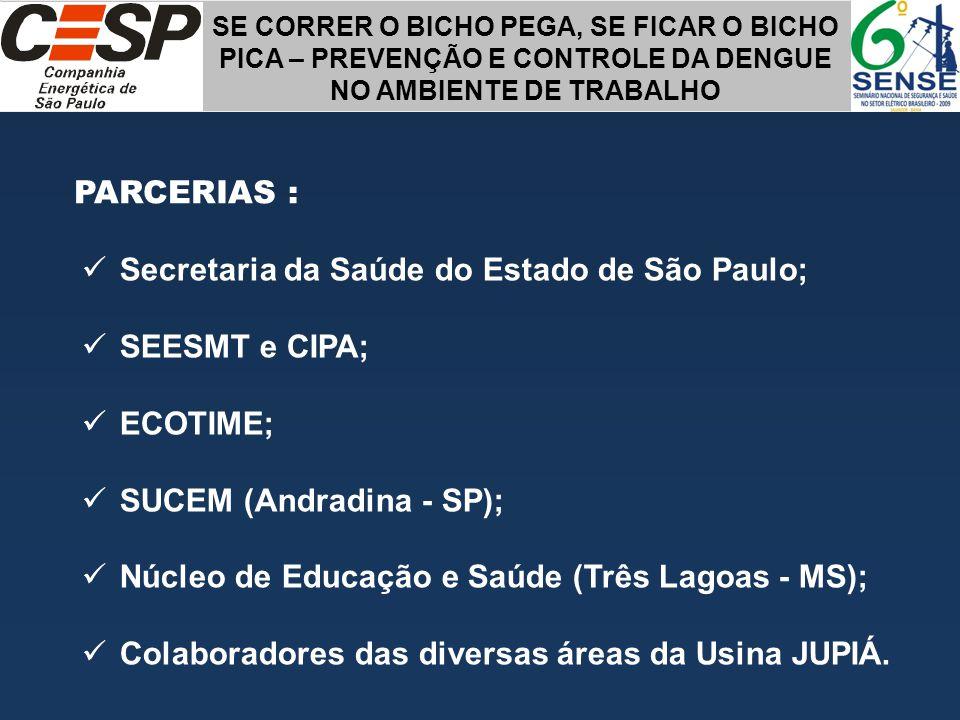 PARCERIAS : Secretaria da Saúde do Estado de São Paulo; SEESMT e CIPA; ECOTIME; SUCEM (Andradina - SP); Núcleo de Educação e Saúde (Três Lagoas - MS);