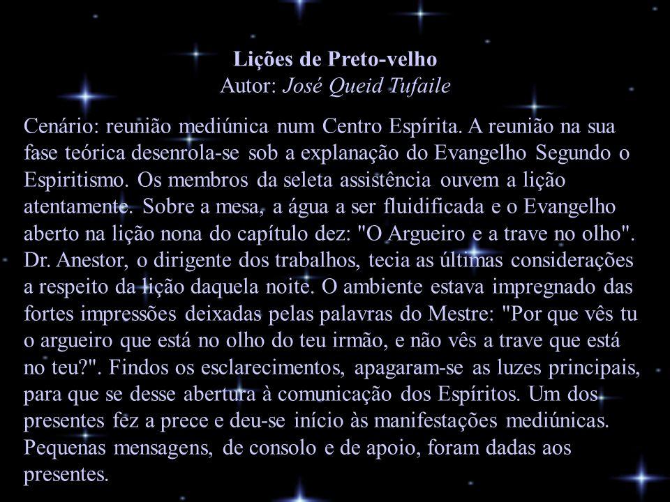 Lições de Preto-velho Autor: José Queid Tufaile Cenário: reunião mediúnica num Centro Espírita.