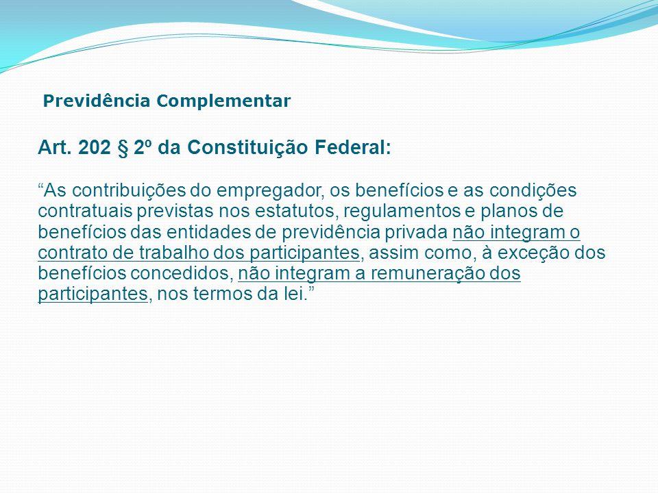 """Previdência Complementar Art. 202 § 2º da Constituição Federal: """"As contribuições do empregador, os benefícios e as condições contratuais previstas no"""