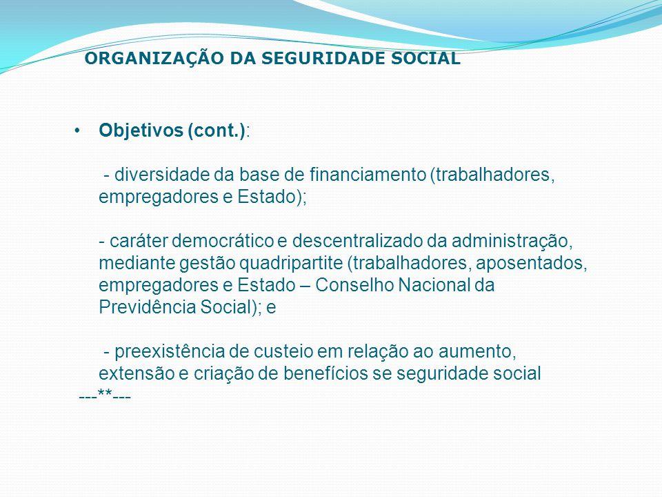 Objetivos (cont.): - diversidade da base de financiamento (trabalhadores, empregadores e Estado); - caráter democrático e descentralizado da administr