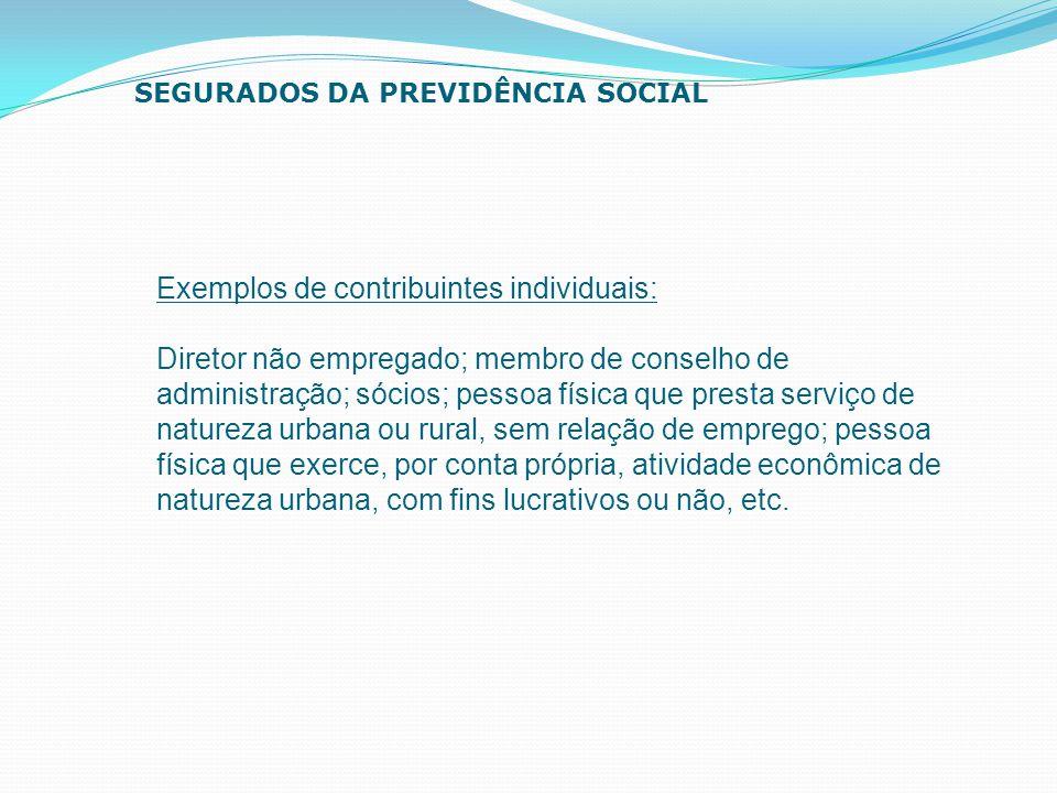 Exemplos de contribuintes individuais: Diretor não empregado; membro de conselho de administração; sócios; pessoa física que presta serviço de naturez