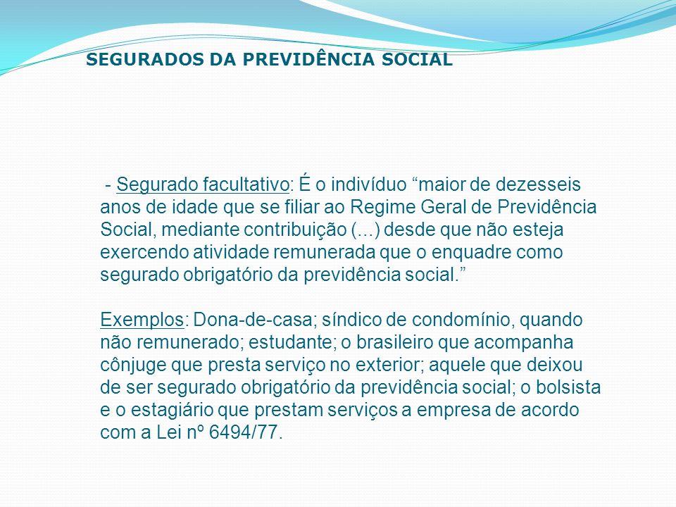"""- Segurado facultativo: É o indivíduo """"maior de dezesseis anos de idade que se filiar ao Regime Geral de Previdência Social, mediante contribuição (.."""