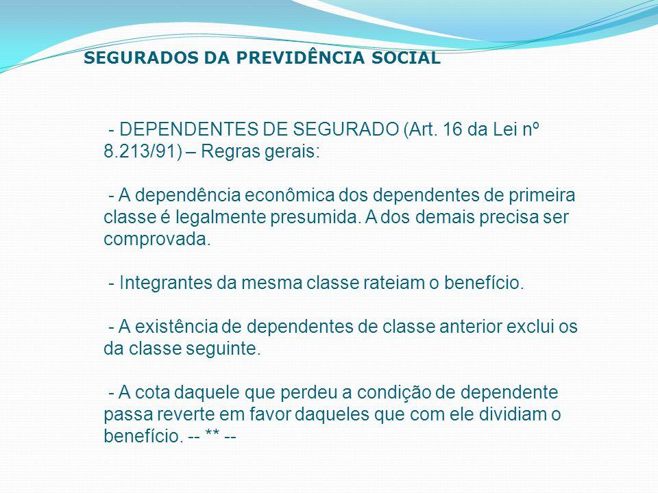 - DEPENDENTES DE SEGURADO (Art. 16 da Lei nº 8.213/91) – Regras gerais: - A dependência econômica dos dependentes de primeira classe é legalmente pres