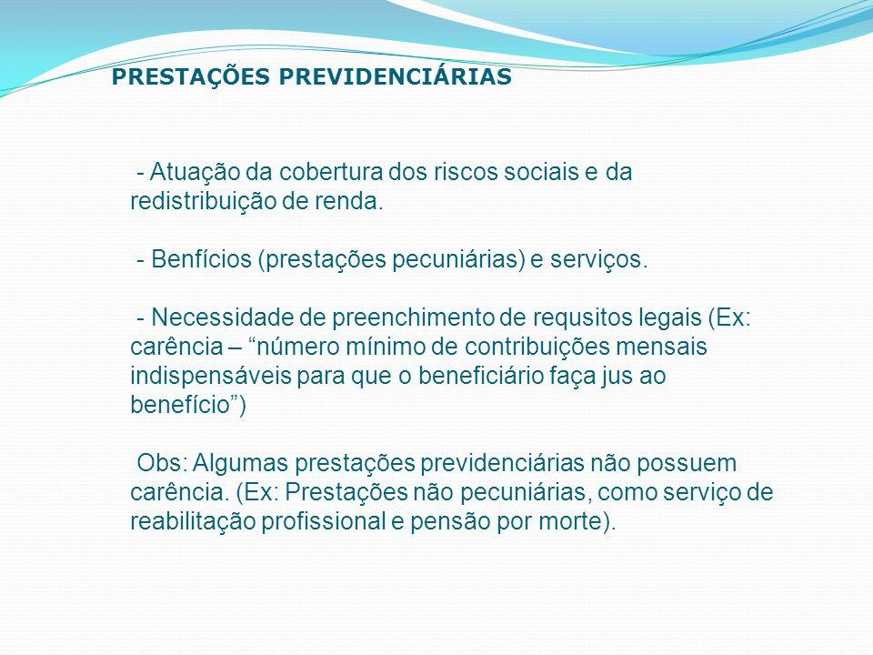 - Atuação da cobertura dos riscos sociais e da redistribuição de renda. - Benfícios (prestações pecuniárias) e serviços. - Necessidade de preenchiment