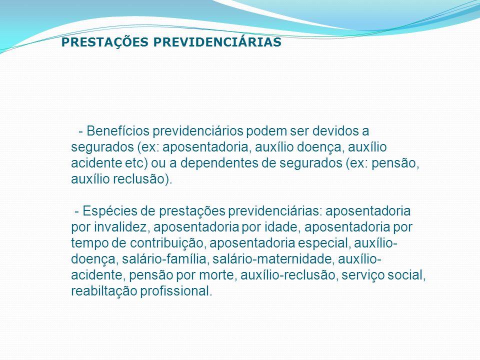 - Benefícios previdenciários podem ser devidos a segurados (ex: aposentadoria, auxílio doença, auxílio acidente etc) ou a dependentes de segurados (ex