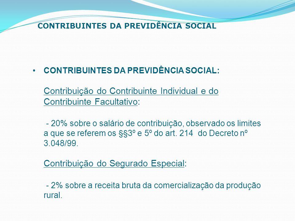 CONTRIBUINTES DA PREVIDÊNCIA SOCIAL: Contribuição do Contribuinte Individual e do Contribuinte Facultativo: - 20% sobre o salário de contribuição, obs