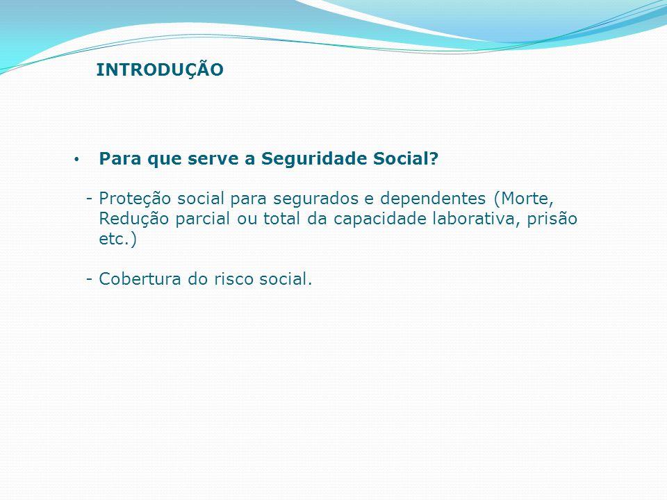 Para que serve a Seguridade Social? - Proteção social para segurados e dependentes (Morte, Redução parcial ou total da capacidade laborativa, prisão e