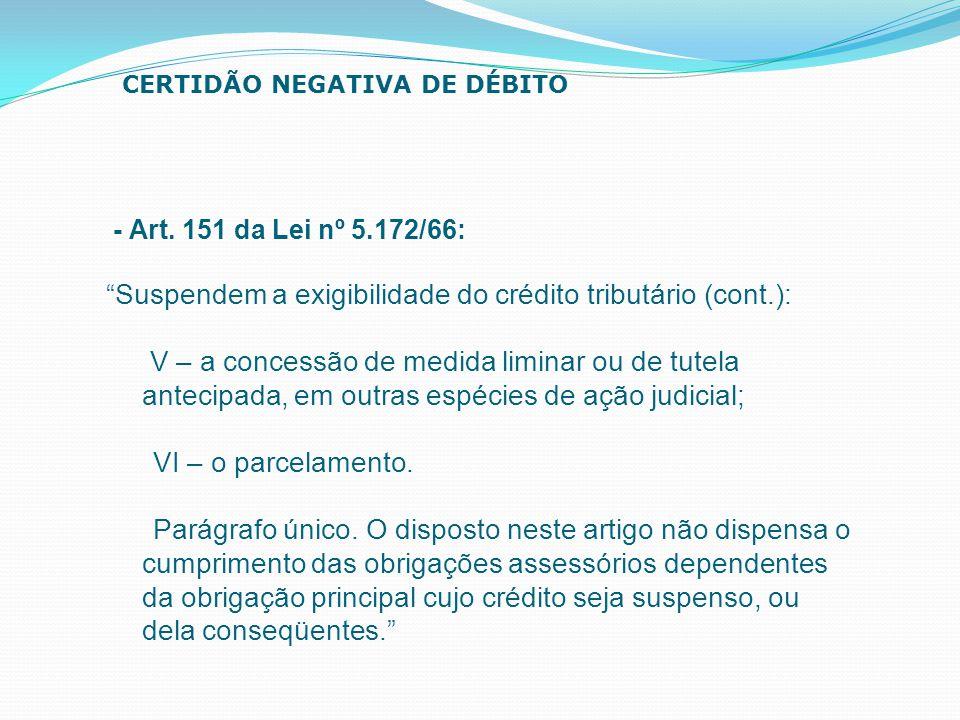 """- Art. 151 da Lei nº 5.172/66: """"Suspendem a exigibilidade do crédito tributário (cont.): V – a concessão de medida liminar ou de tutela antecipada, em"""