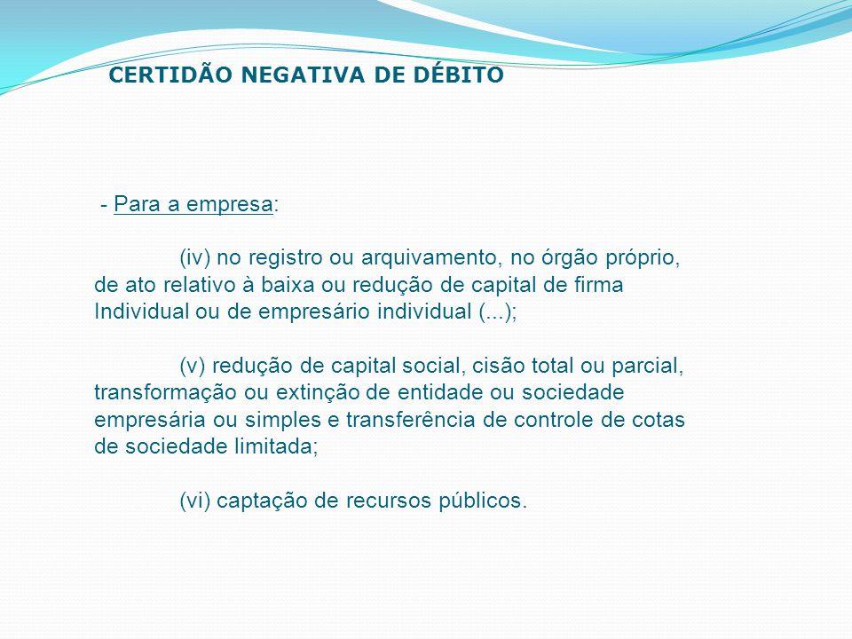 - Para a empresa: (iv) no registro ou arquivamento, no órgão próprio, de ato relativo à baixa ou redução de capital de firma Individual ou de empresár
