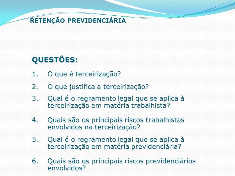 RETENÇÃO PREVIDENCIÁRIA QUESTÕES: 1.O que é terceirização? 2.O que justifica a terceirização? 3.Qual é o regramento legal que se aplica à terceirizaçã