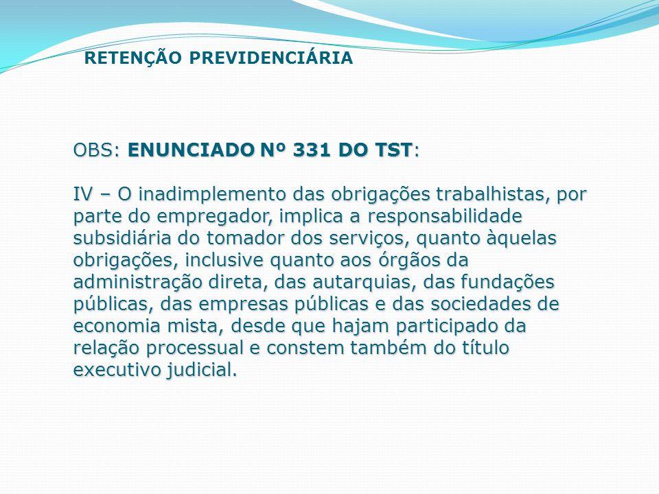 OBS: ENUNCIADO Nº 331 DO TST: IV – O inadimplemento das obrigações trabalhistas, por parte do empregador, implica a responsabilidade subsidiária do to