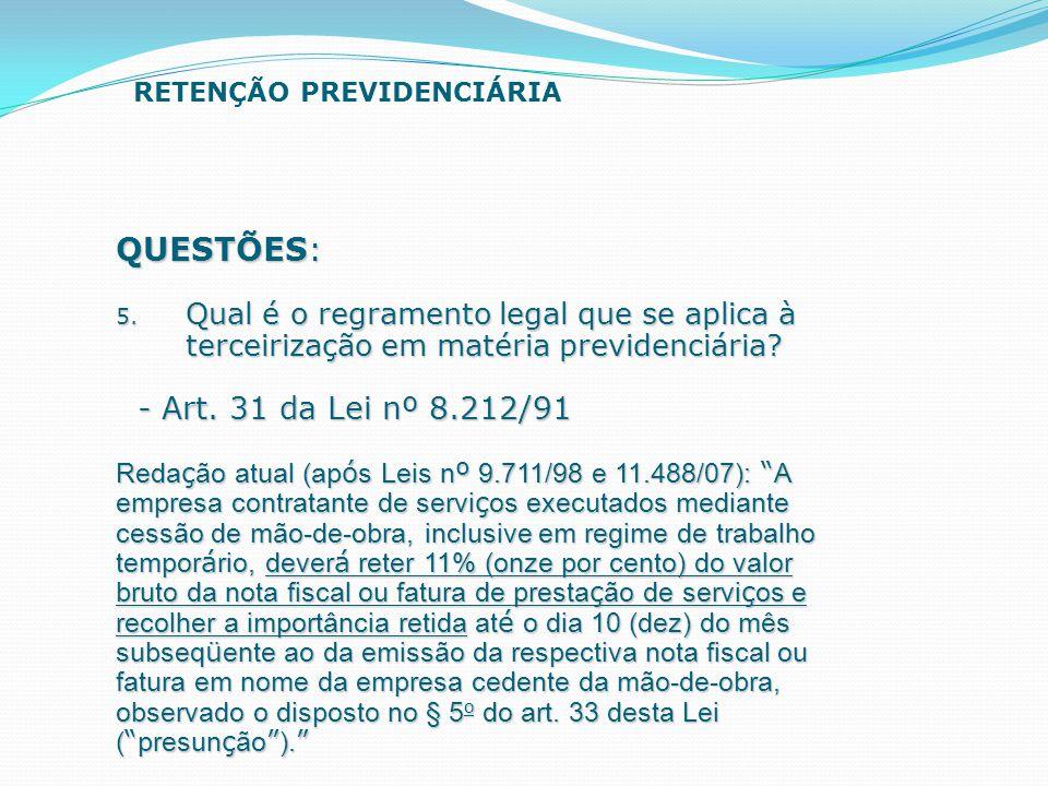 QUESTÕES: 5. Qual é o regramento legal que se aplica à terceirização em matéria previdenciária? - Art. 31 da Lei nº 8.212/91 - Art. 31 da Lei nº 8.212