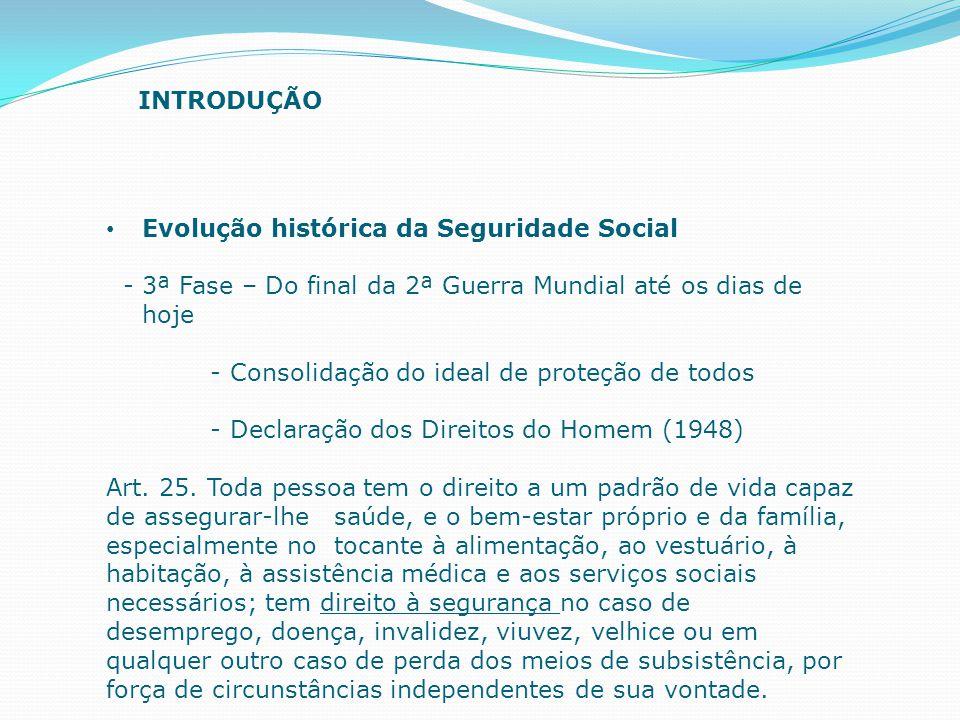 Evolução histórica da Seguridade Social - 3ª Fase – Do final da 2ª Guerra Mundial até os dias de hoje - Consolidação do ideal de proteção de todos - D