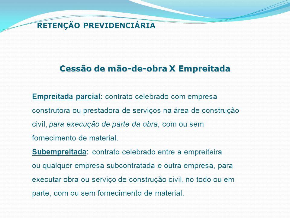Cessão de mão-de-obra X Empreitada Empreitada parcial: contrato celebrado com empresa construtora ou prestadora de serviços na área de construção civi