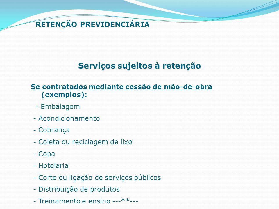 Serviços sujeitos à retenção Se contratados mediante cessão de mão-de-obra (exemplos): - Embalagem - Acondicionamento - Cobrança - Coleta ou reciclage