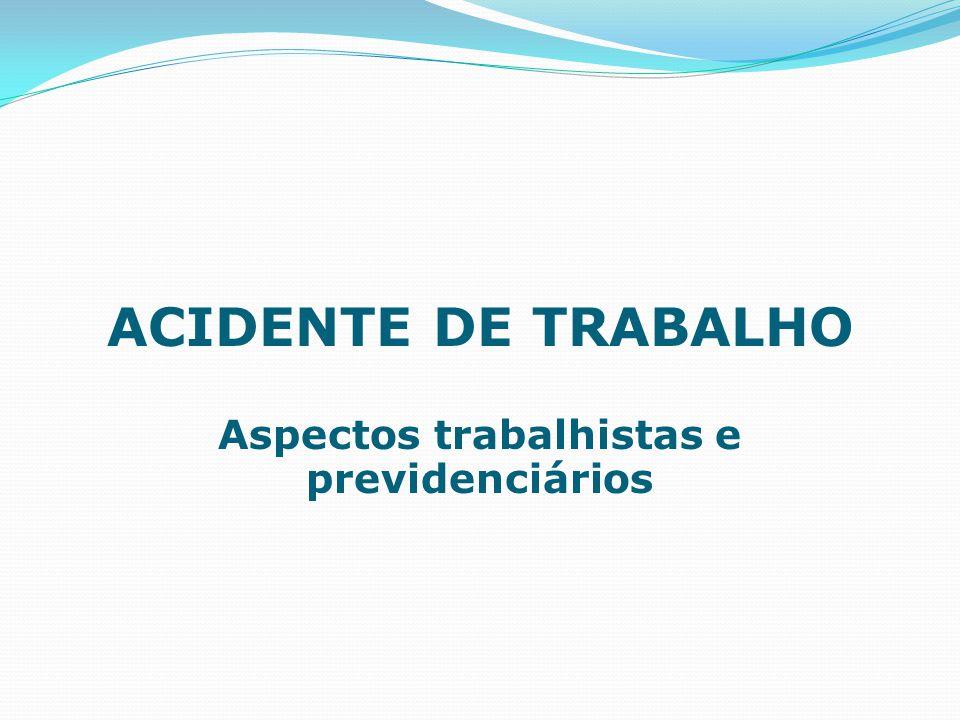 ACIDENTE DE TRABALHO Aspectos trabalhistas e previdenciários