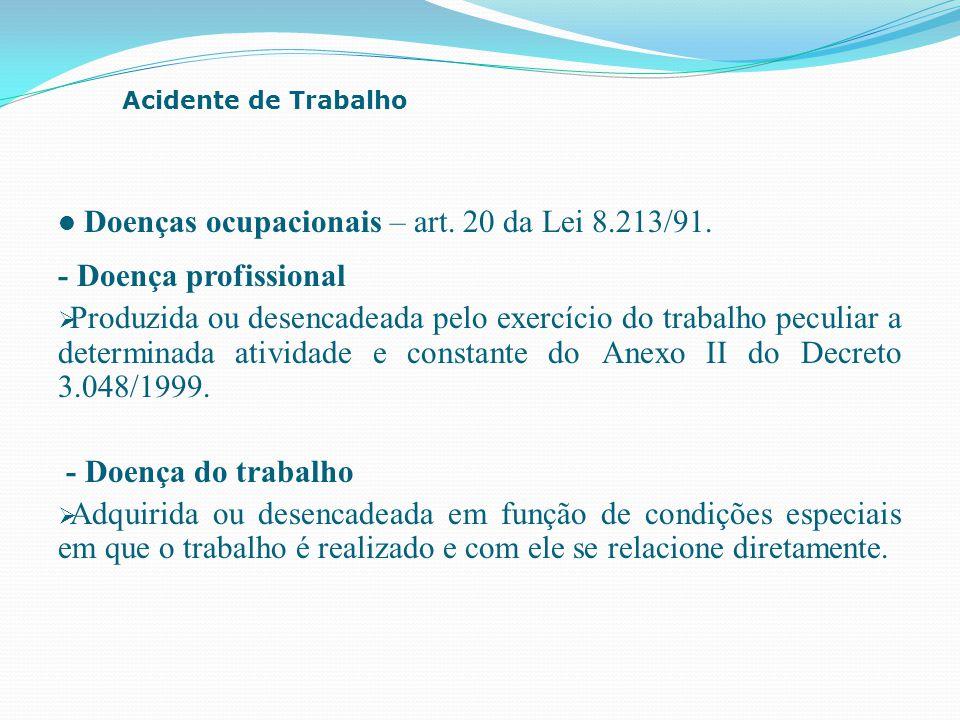 Doenças ocupacionais – art. 20 da Lei 8.213/91. - Doença profissional  Produzida ou desencadeada pelo exercício do trabalho peculiar a determinada at