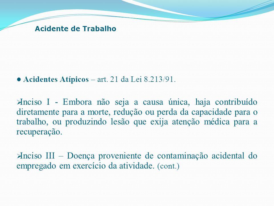 Acidentes Atípicos – art. 21 da Lei 8.213/91.  Inciso I - Embora não seja a causa única, haja contribuído diretamente para a morte, redução ou perda