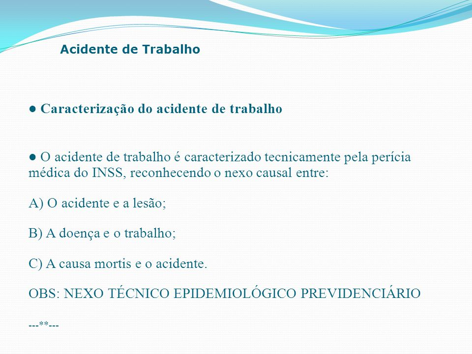 Caracterização do acidente de trabalho O acidente de trabalho é caracterizado tecnicamente pela perícia médica do INSS, reconhecendo o nexo causal ent