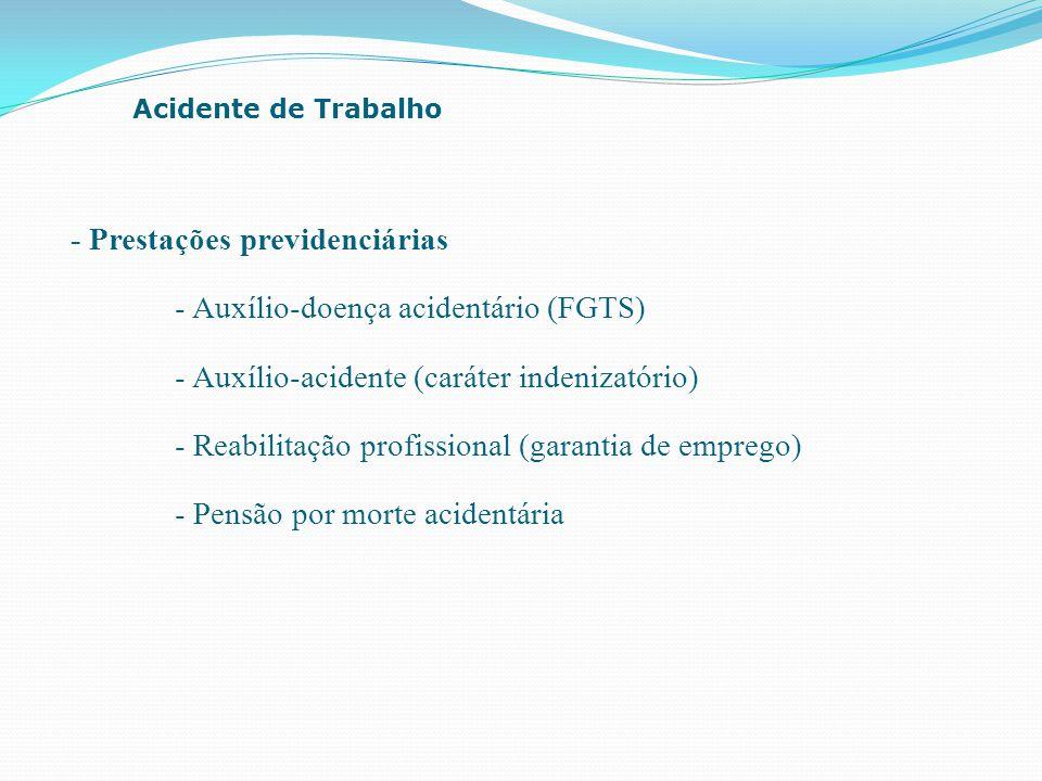 - Prestações previdenciárias - Auxílio-doença acidentário (FGTS) - Auxílio-acidente (caráter indenizatório) - Reabilitação profissional (garantia de e