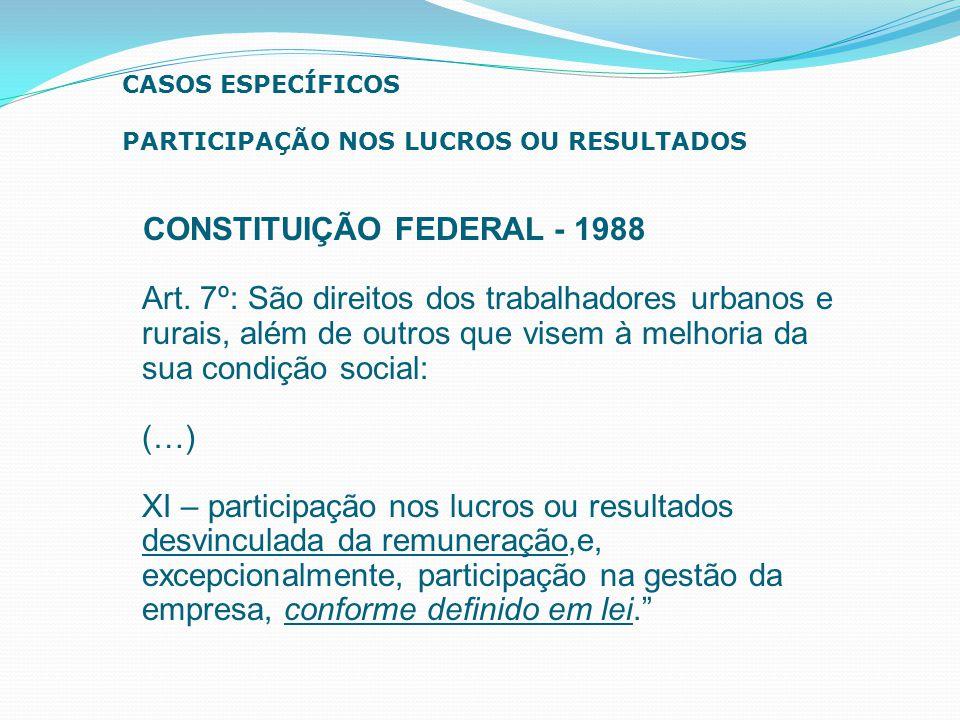 CONSTITUIÇÃO FEDERAL - 1988 Art. 7º: São direitos dos trabalhadores urbanos e rurais, além de outros que visem à melhoria da sua condição social: (…)