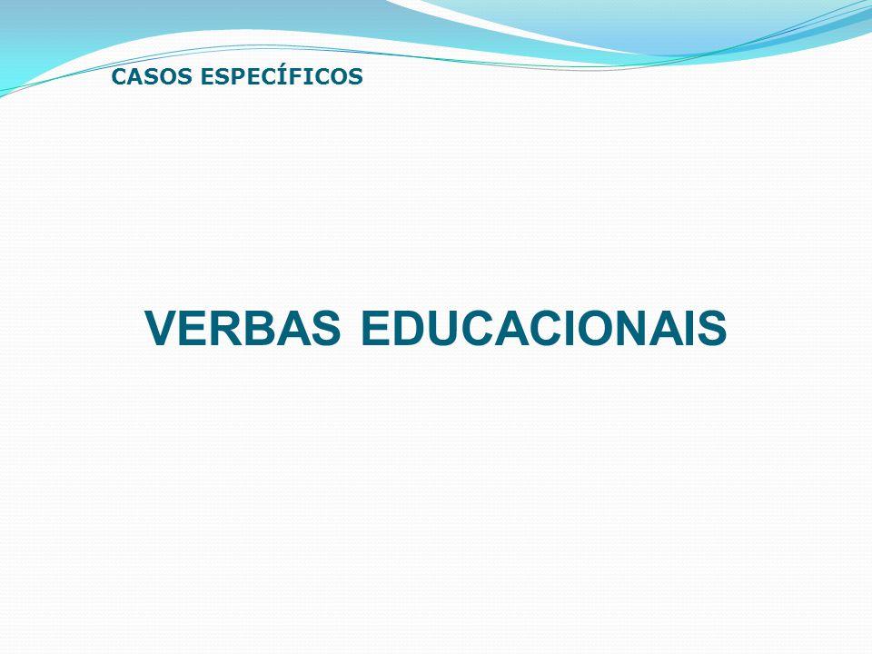 VERBAS EDUCACIONAIS CASOS ESPECÍFICOS