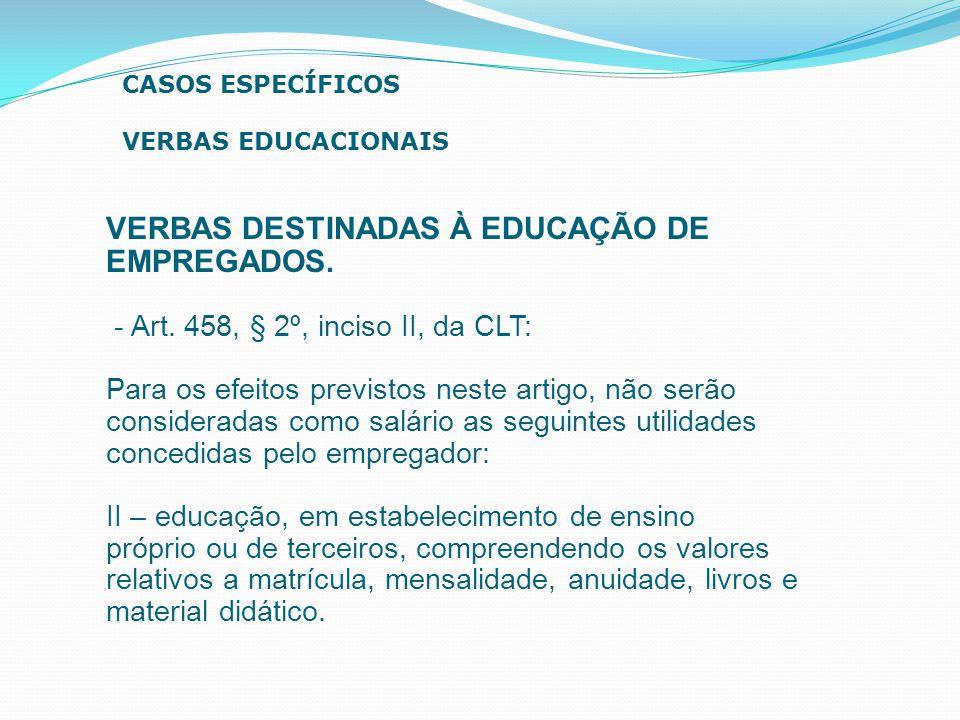 VERBAS DESTINADAS À EDUCAÇÃO DE EMPREGADOS. - Art. 458, § 2º, inciso II, da CLT: Para os efeitos previstos neste artigo, não serão consideradas como s