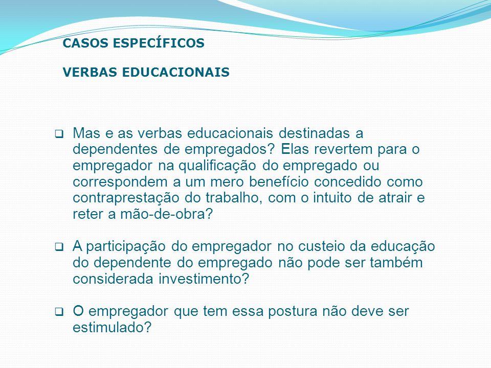  Mas e as verbas educacionais destinadas a dependentes de empregados? Elas revertem para o empregador na qualificação do empregado ou correspondem a