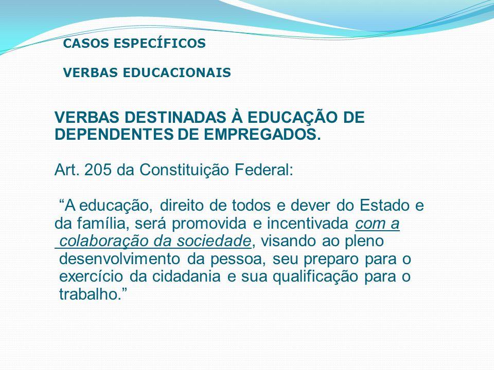 """VERBAS DESTINADAS À EDUCAÇÃO DE DEPENDENTES DE EMPREGADOS. Art. 205 da Constituição Federal: """"A educação, direito de todos e dever do Estado e da famí"""