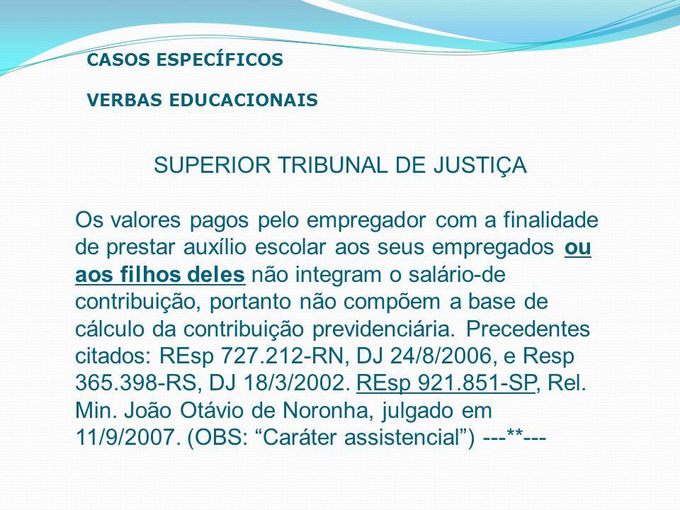 SUPERIOR TRIBUNAL DE JUSTIÇA Os valores pagos pelo empregador com a finalidade de prestar auxílio escolar aos seus empregados ou aos filhos deles não