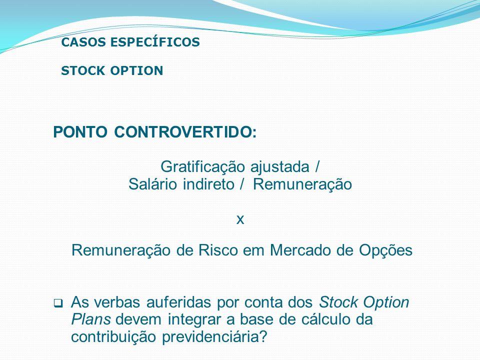 PONTO CONTROVERTIDO: Gratificação ajustada / Salário indireto / Remuneração x Remuneração de Risco em Mercado de Opções  As verbas auferidas por cont