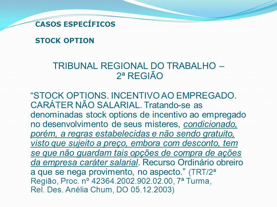 """TRIBUNAL REGIONAL DO TRABALHO – 2ª REGIÃO """"STOCK OPTIONS. INCENTIVO AO EMPREGADO. CARÁTER NÃO SALARIAL. Tratando-se as denominadas stock options de in"""