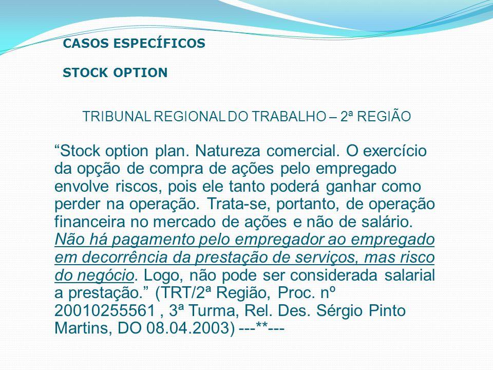 """TRIBUNAL REGIONAL DO TRABALHO – 2ª REGIÃO """"Stock option plan. Natureza comercial. O exercício da opção de compra de ações pelo empregado envolve risco"""