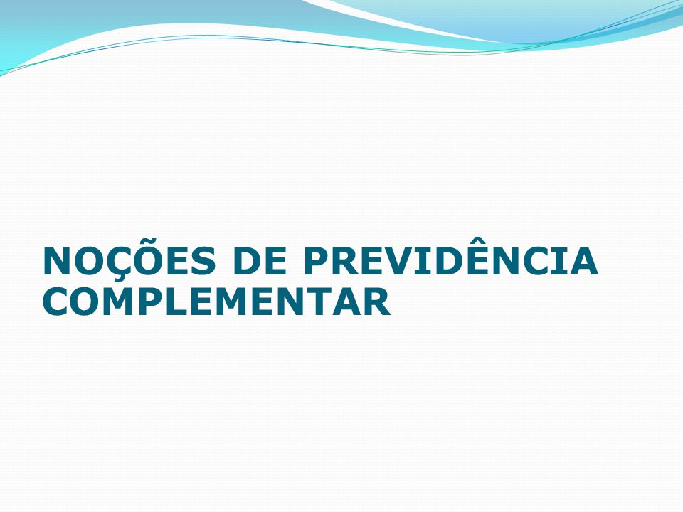 NOÇÕES DE PREVIDÊNCIA COMPLEMENTAR