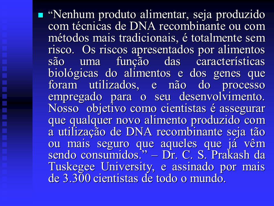 """"""" Nenhum produto alimentar, seja produzido com técnicas de DNA recombinante ou com métodos mais tradicionais, é totalmente sem risco. Os riscos aprese"""