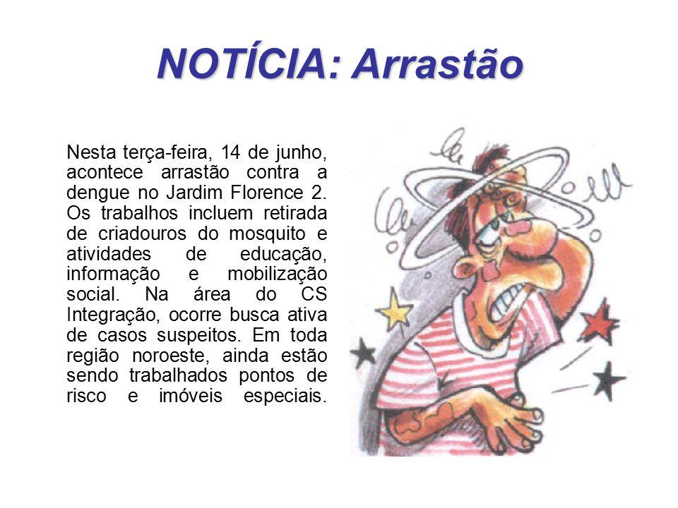 NOTÍCIA: Arrastão Nesta terça-feira, 14 de junho, acontece arrastão contra a dengue no Jardim Florence 2. Os trabalhos incluem retirada de criadouros