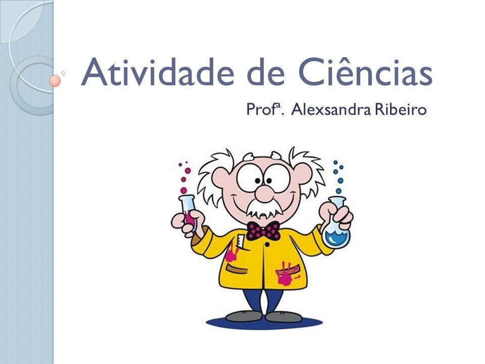 Atividade de Ciências Profª. Alexsandra Ribeiro