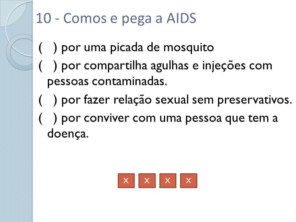 ( ) por uma picada de mosquito ( ) por compartilha agulhas e injeções com pessoas contaminadas. ( ) por fazer relação sexual sem preservativos. ( ) po