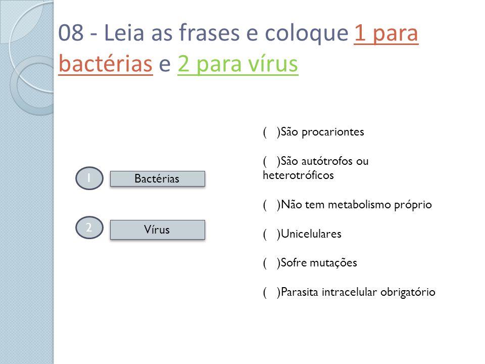 08 - Leia as frases e coloque 1 para bactérias e 2 para vírus 1 2 Bactérias Vírus ( )São procariontes ( )São autótrofos ou heterotróficos ( )Não tem m