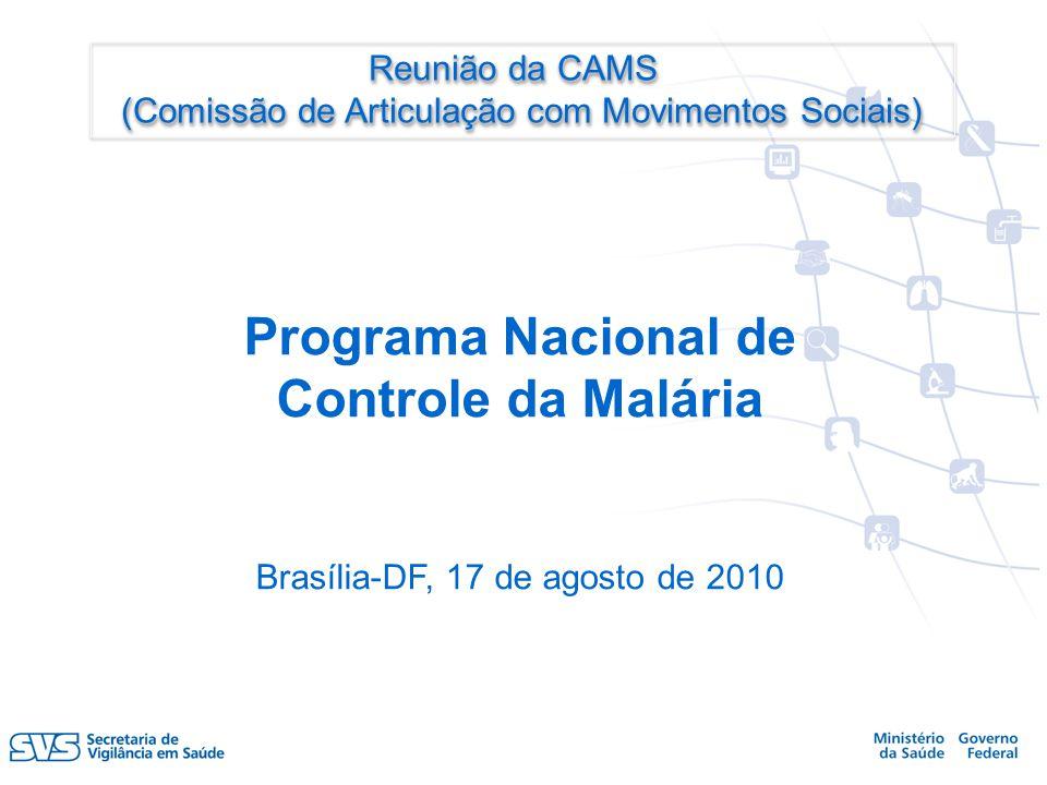 Programa Nacional de Controle da Malária Brasília-DF, 17 de agosto de 2010 Reunião da CAMS Reunião da CAMS (Comissão de Articulação com Movimentos Soc