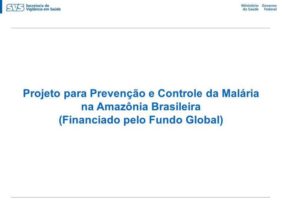 Projeto para Prevenção e Controle da Malária na Amazônia Brasileira (Financiado pelo Fundo Global)