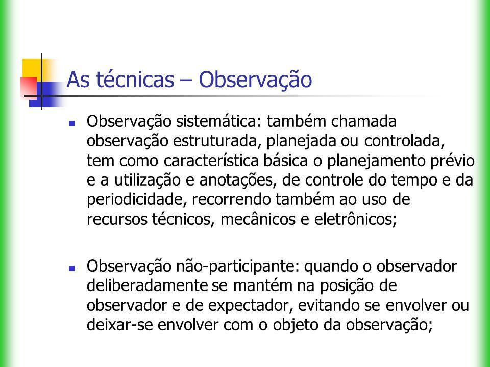 As técnicas – Observação Observação sistemática: também chamada observação estruturada, planejada ou controlada, tem como característica básica o plan