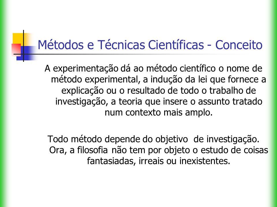 Métodos e Técnicas Científicas - Conceito A experimentação dá ao método científico o nome de método experimental, a indução da lei que fornece a expli