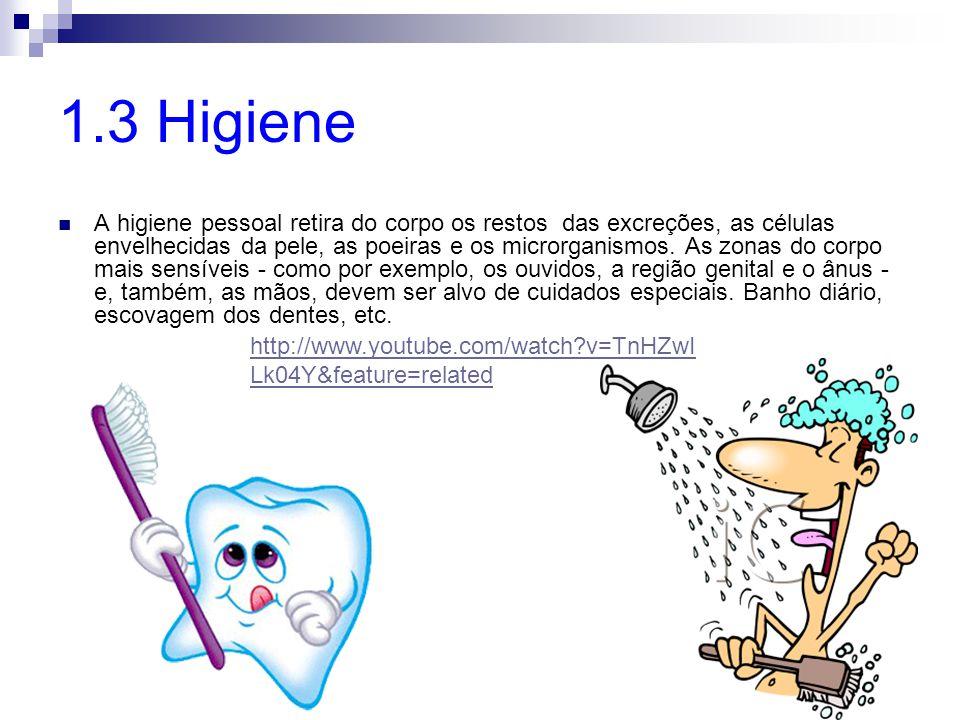 1.3 Higiene A higiene pessoal retira do corpo os restos das excreções, as células envelhecidas da pele, as poeiras e os microrganismos. As zonas do co