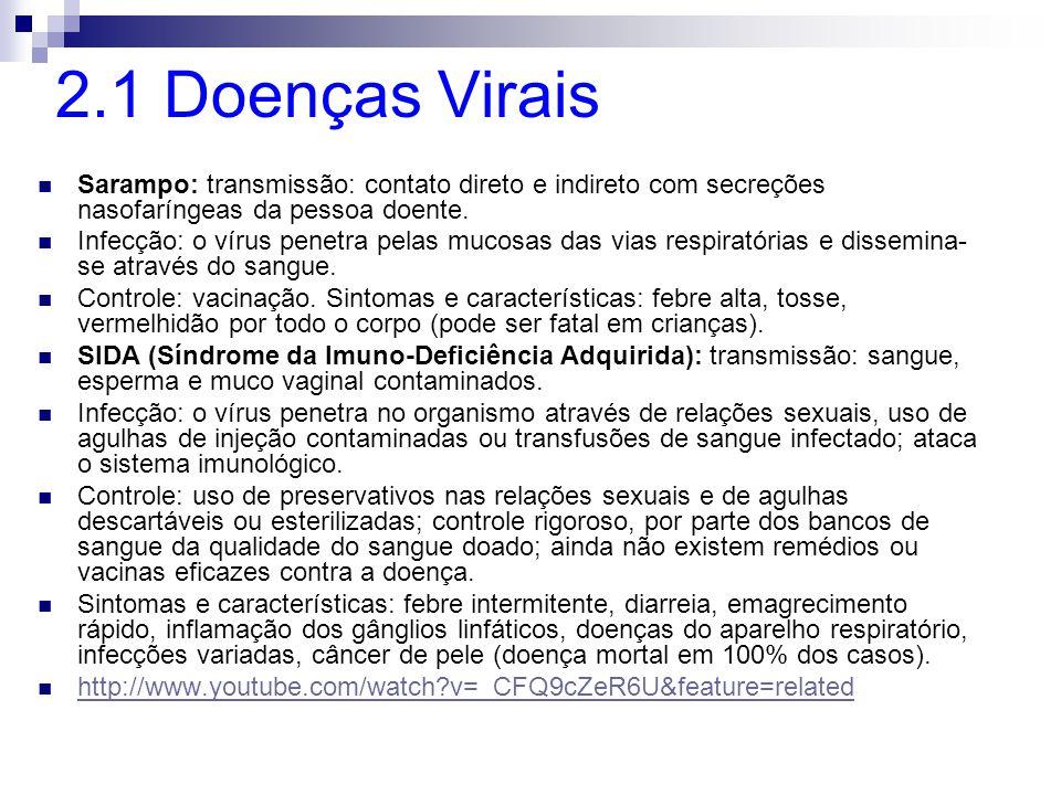 2.1 Doenças Virais Sarampo: transmissão: contato direto e indireto com secreções nasofaríngeas da pessoa doente. Infecção: o vírus penetra pelas mucos