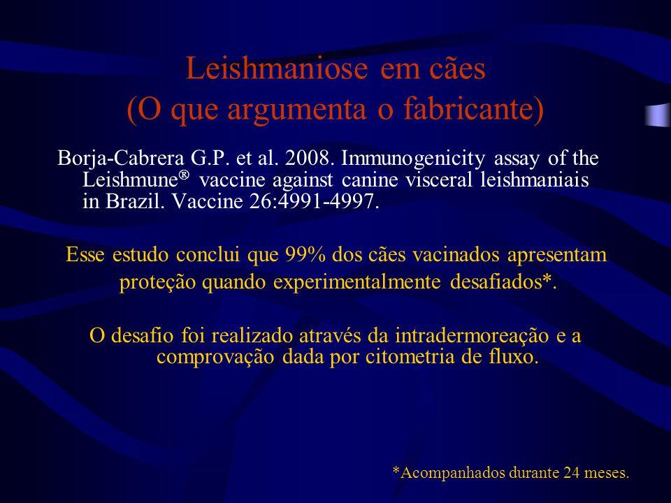 Leishmaniose em cães (O que argumenta o fabricante) Borja-Cabrera G.P. et al. 2008. Immunogenicity assay of the Leishmune  vaccine against canine vis
