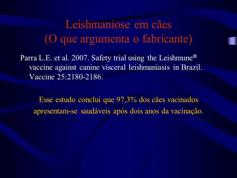 Leishmaniose em cães (O que argumenta o fabricante) Parra L.E. et al. 2007. Safety trial using the Leishmune  vaccine against canine visceral leishma