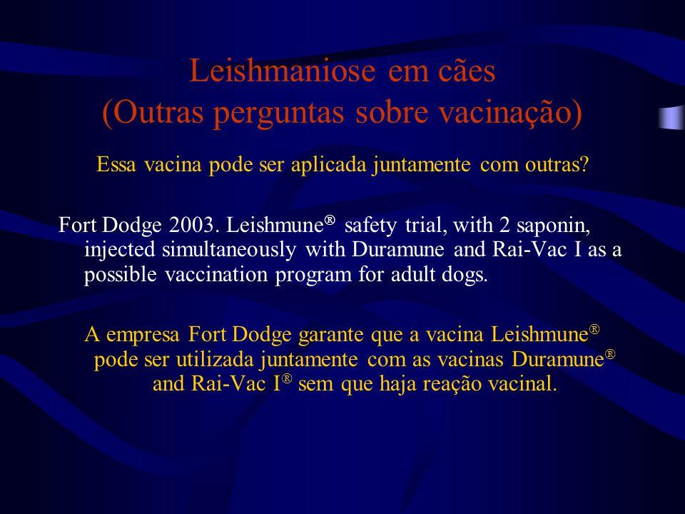 Leishmaniose em cães (Outras perguntas sobre vacinação) Essa vacina pode ser aplicada juntamente com outras? Fort Dodge 2003. Leishmune  safety trial