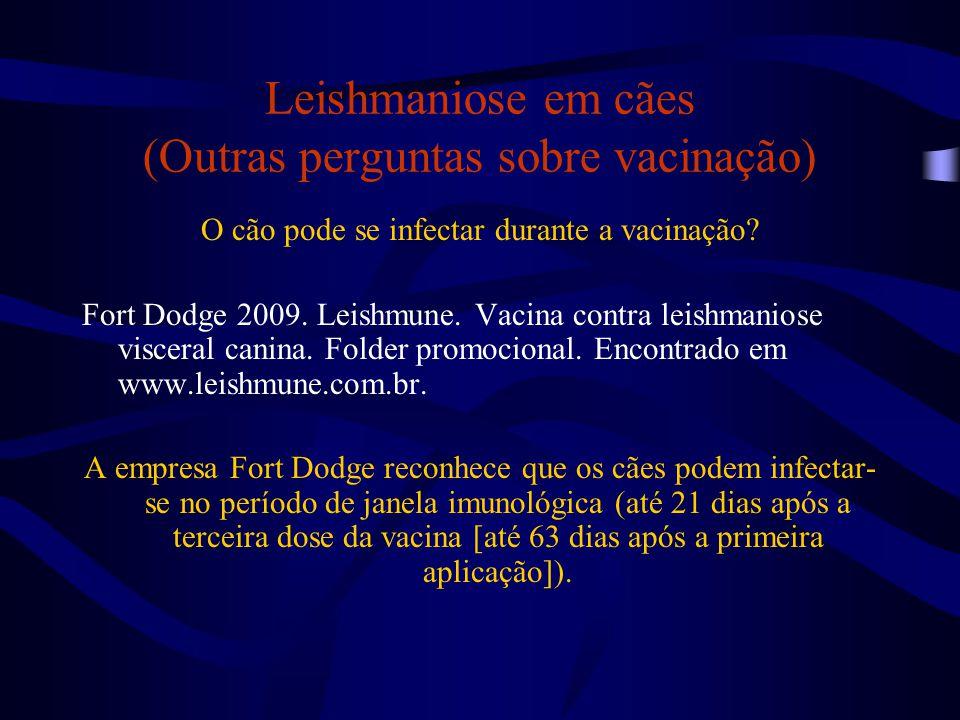 Leishmaniose em cães (Outras perguntas sobre vacinação) O cão pode se infectar durante a vacinação? Fort Dodge 2009. Leishmune. Vacina contra leishman